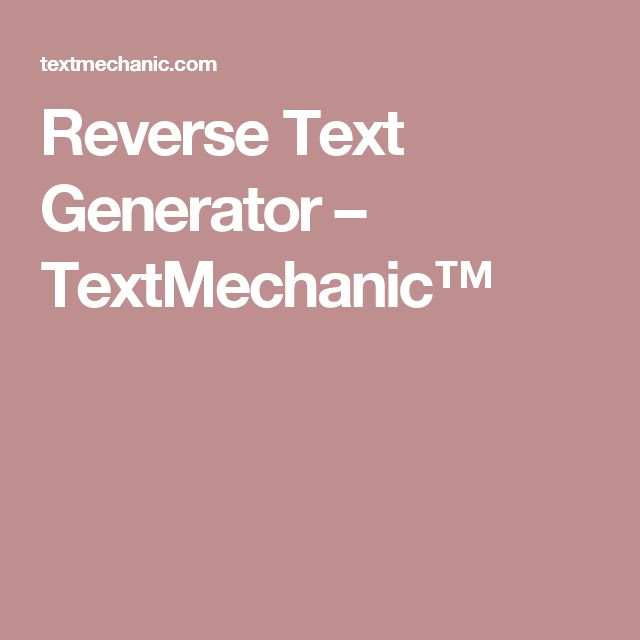 Reverse Text Generator – TextMechanic™