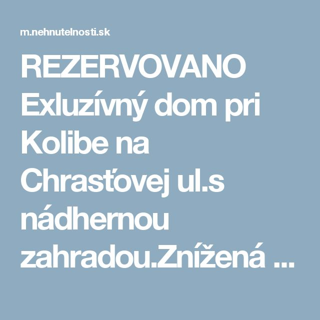 REZERVOVANO Exluzívný dom pri Kolibe na Chrasťovej ul.s nádhernou zahradou.Znížená cena - Bratislava - Nehnutelnosti.sk