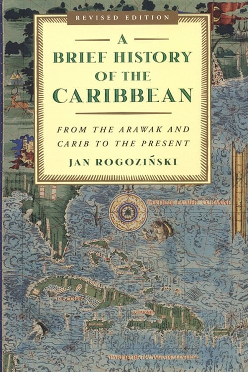 Jan Rogozinski's A Brief History of the Caribbean offers a different view of the azure sea than you'll get from the deck of a cruise ship.