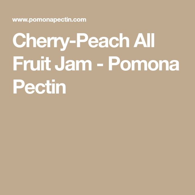 Cherry-Peach All Fruit Jam - Pomona Pectin