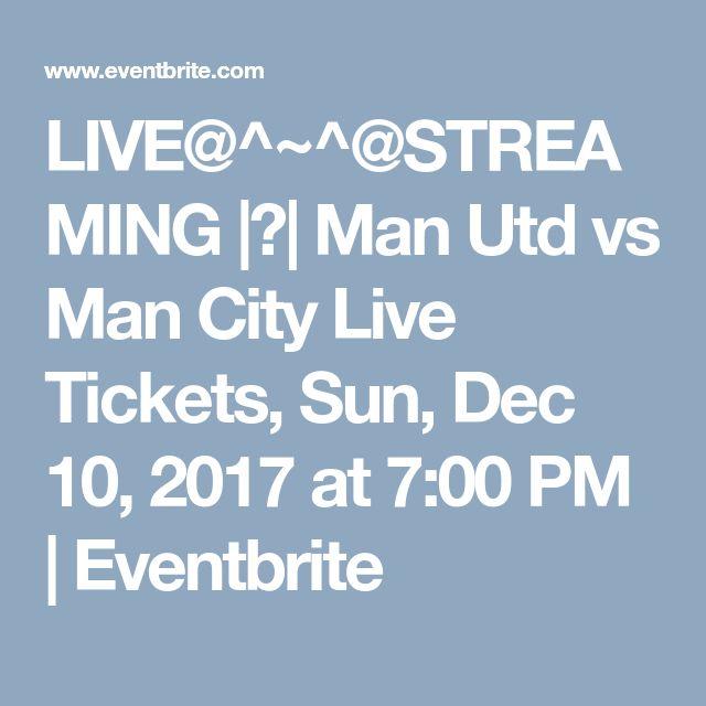 LIVE@^~^@STREAMING |?| Man Utd vs Man City Live Tickets, Sun, Dec 10, 2017 at 7:00 PM | Eventbrite
