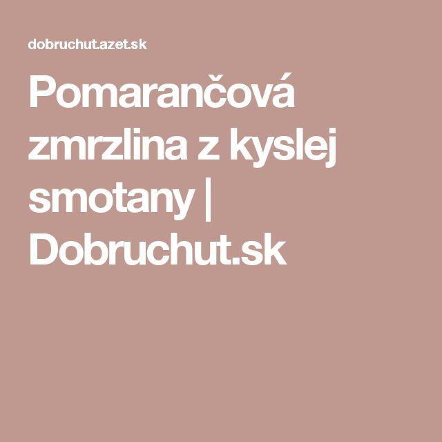 Pomarančová zmrzlina z kyslej smotany   Dobruchut.sk