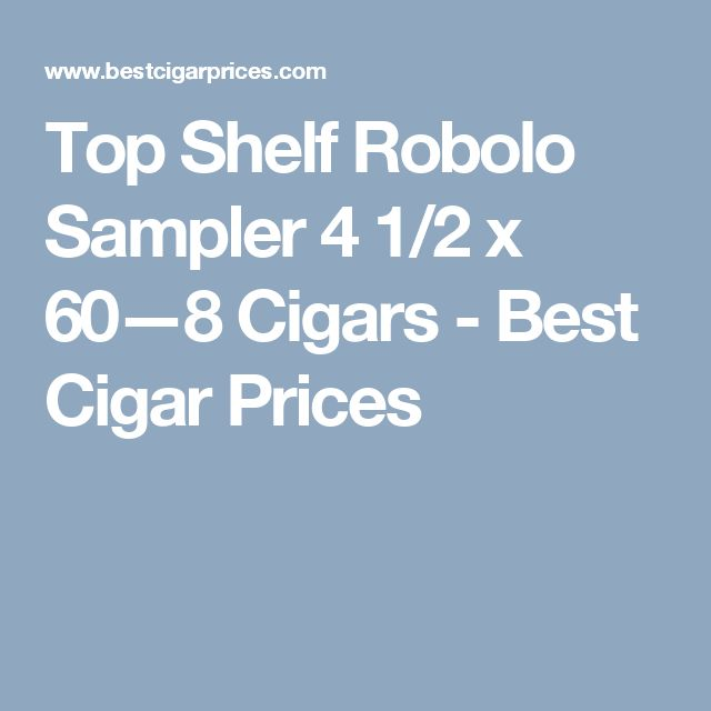 Top Shelf Robolo Sampler 4 1/2 x 60—8 Cigars - Best Cigar Prices