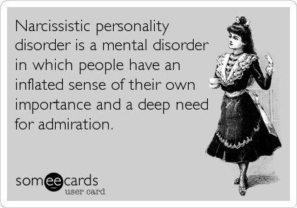 Narcissistic personality disorder is a mental disorder in which people have an inflated sense of their own importance and a deep need for admiration.