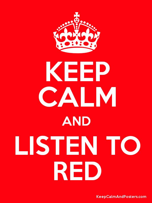 Keep calm and listen to RED.