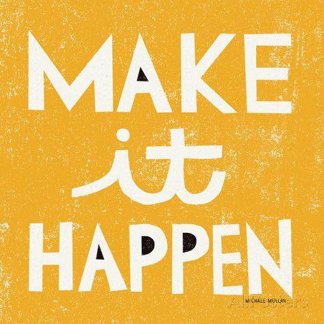 Make it Happen Posters by Michael Mullan at AllPosters.com