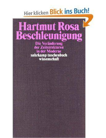 Beschleunigung. Die Veränderung der Zeitstrukturen in der Moderne: Amazon.de: Hartmut Rosa: Bücher