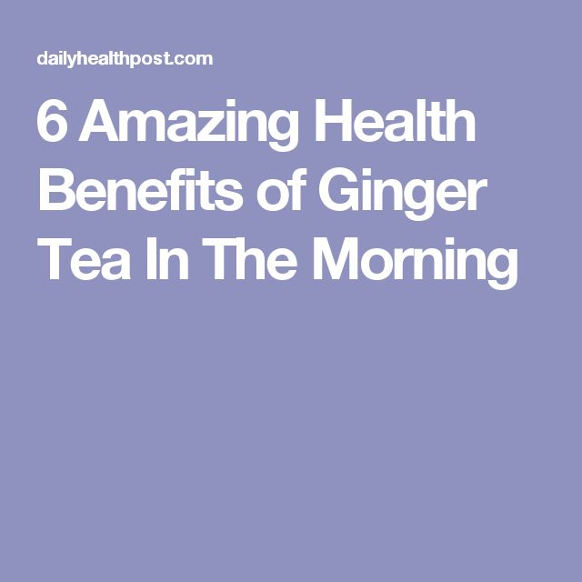 6 Amazing Health Benefits of Ginger Tea In The Morning