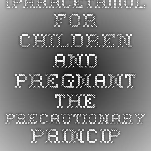 [Paracetamol for children and pregnant--the precautionary principle... - PubMed - NCBI