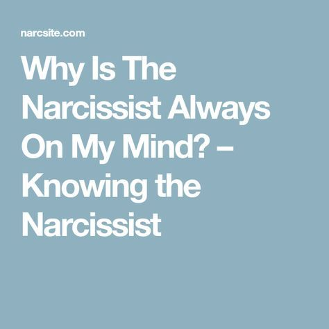 Why Is The Narcissist Always On My Mind? – Knowing the Narcissist