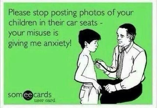 LOL, happens daily! Those pics are not cute, they only show that you don't care enough to do research on car seat safety....