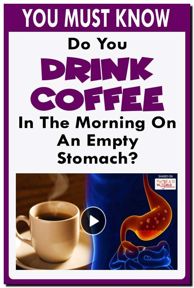 Do You Drink Coffee In The Morning On An Empty Stomach Healthy Website Stomach Coffee Drinks