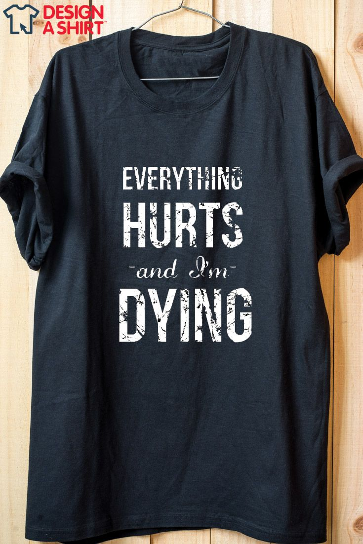 Zazzle t shirt design template -  Everything Hurts And I M Dying Athletic T Shirt Design At Www