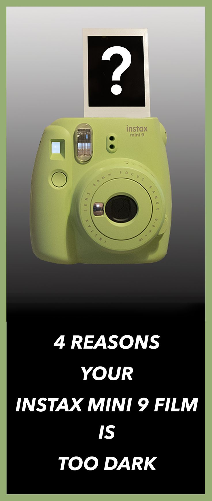 The four main reasons your Fujifilm Instax Mini 9 pictures are too dark.