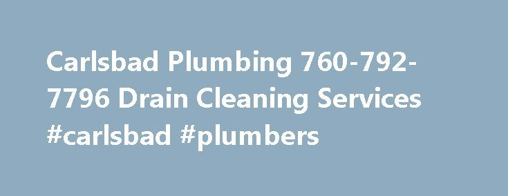 Carlsbad Plumbing 760-792-7796 Drain Cleaning Services #carlsbad #plumbers http://oklahoma.nef2.com/carlsbad-plumbing-760-792-7796-drain-cleaning-services-carlsbad-plumbers/  # Carlsbad Plumbers 760-542-9555 Drain Cleaning Services Carlsbad Plumbing 760-542-9555 Drain Cleaning Service Carlsbad Plumbers Carlsbad Plumbers is more then just a service company. When you call during business hours, a plumber will will answer the phone! And not an answering service or dispatch center telling you…