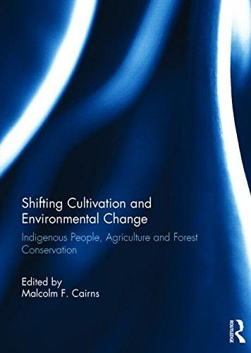 Shifting Cultivation and Environmental Change: Indigenous People, Agriculture and Forest Conservation