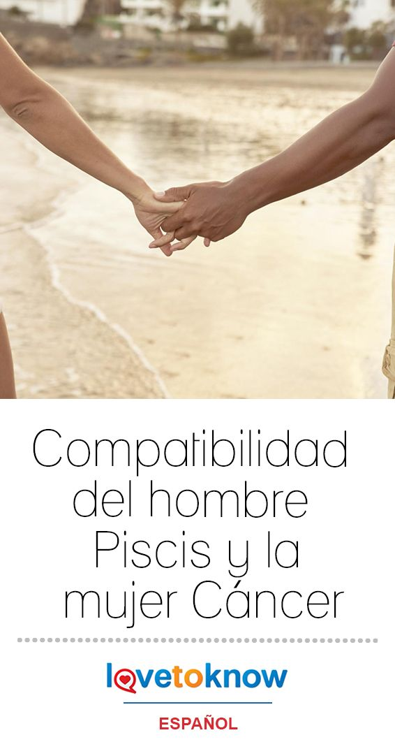 Compatibilidad Del Hombre Piscis Y La Mujer Cancer Hombre Piscis