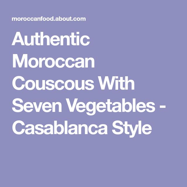 Authentic Moroccan Couscous With Seven Vegetables - Casablanca Style