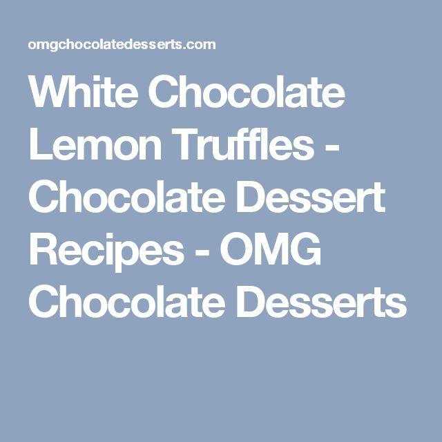 White Chocolate Lemon Truffles - Chocolate Dessert Recipes - OMG Chocolate Desserts