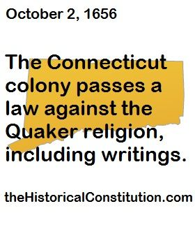 October 2, 1656. The Connecticut Colony passes a law against the Quaker religion, including writings.