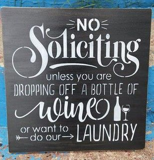 No soliciting unless you are dropping off a bottle of wine or want to do our laundry, Stenciled wood sign