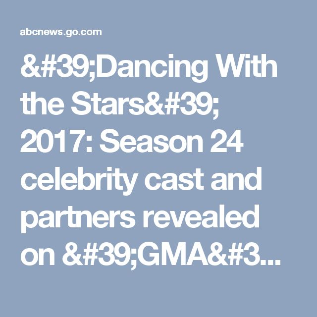 'Dancing With the Stars' 2017: Season 24 celebrity cast and partners revealed on 'GMA' - ABC News