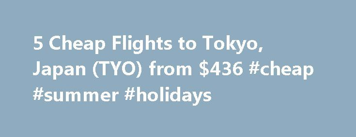 5 Cheap Flights to Tokyo, Japan (TYO) from $436 #cheap #summer #holidays http://cheap.remmont.com/5-cheap-flights-to-tokyo-japan-tyo-from-436-cheap-summer-holidays/  #cheap flights to tokyo # Cheap Flights to Tokyo – Tokyo Flights Cheap flights to Tokyo recently found by travelers * Arriving at Tokyo Once you have booked your airfare to Tokyo you will need a little information to make your trip more enjoyable. Most international flights to Tokyo arrive at either the Narita or…