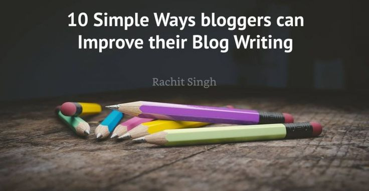 10 Simple Ways bloggers can Improve their Blog Writing