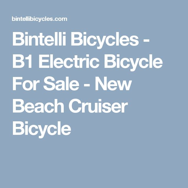 Bintelli Bicycles - B1 Electric Bicycle For Sale - New Beach Cruiser Bicycle