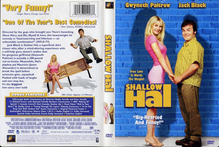 """••Shallow Hal•• 2001-11-09 Fox • cover dvd 1 • stars: Jack Black as Hal + Gwyneth Paltrow as Rosemary • dir/prod/writ: Peter & Robert Farrelly •Tagline: """"True Love Is Worth The Weight!"""" • storyline: A shallow man falls in love with a 300 pound woman because of her """"inner beauty"""". • wiki: https://en.wikipedia.org/wiki/Shallow_Hal • imdb: http://www.imdb.com/title/tt0256380/?ref_=nv_sr_1 •  (1492×1000px! ; )"""