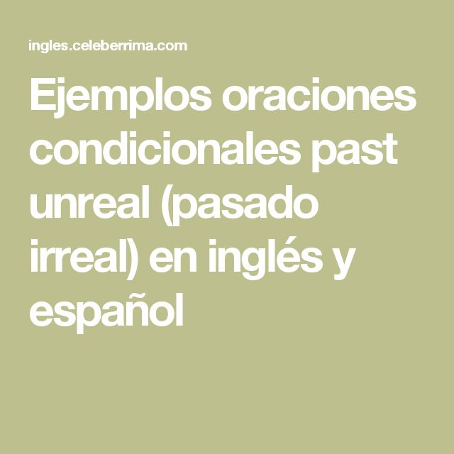 Ejemplos oraciones condicionales past unreal (pasado irreal) en inglés y español