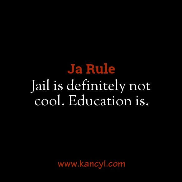 """Jail is definitely not cool. Education is."", Ja Rule"