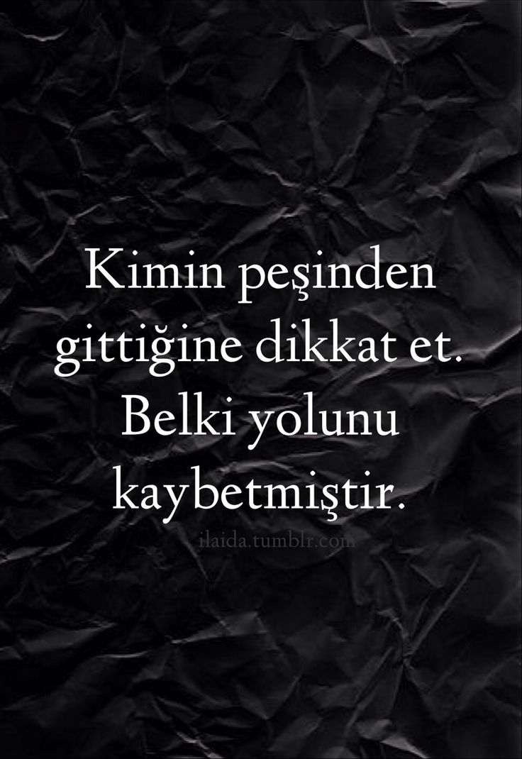 Turkish quote: Watch whose path you follow. It could be that he lost his path. Güzel sözler: Kimin peşinden gittiğine dikkat et.