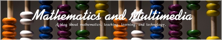 Blog with many resources - Mathematics and Multimedia - A bog about mathematics, teaching, learning, and technology.