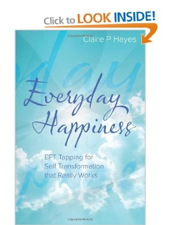 Everyday Happiness: EFT Tapping for Self Transformation that Really Works: Amazon.co.uk: Claire P Hayes: Books