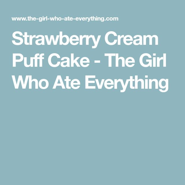 Strawberry Cream Puff Cake - The Girl Who Ate Everything