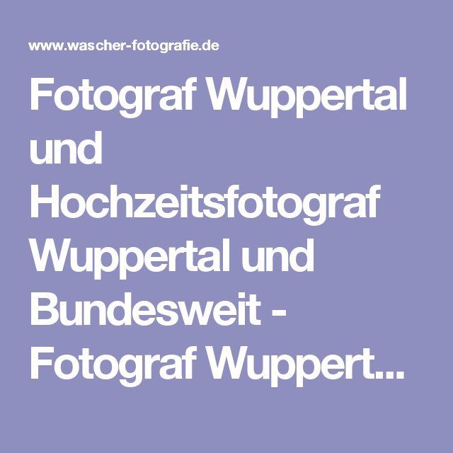 Fotograf Wuppertal und Hochzeitsfotograf  Wuppertal und Bundesweit - Fotograf Wuppertal Hochzeitsfotograf Axel Wascher