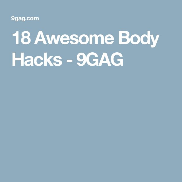 18 Awesome Body Hacks - 9GAG