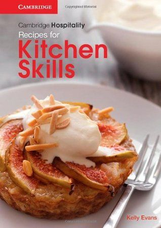 Cambridge Hospitality: Recipes for Kitchen Skills: This selection of over 100 recipes has been developed and tested for its range of industry techniques, flavours and ingredients. A new addition to the successful Cambridge Hospitality series, Recipes for Kitchen Skills provides: strong skill development.