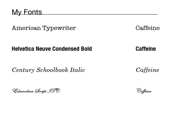 These are the fonts I used throughout my designs. I ended up using Edwardian Script and Century Schoolbook Italic in my final.