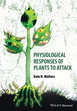 Physiological Responses of Plants to Attack / by Walters, Dale