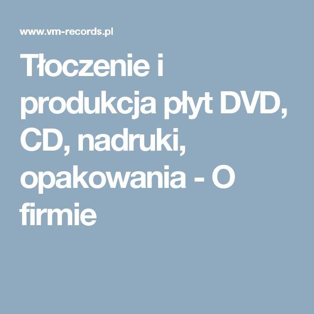 Tłoczenie i produkcja płyt DVD, CD, nadruki, opakowania - O firmie