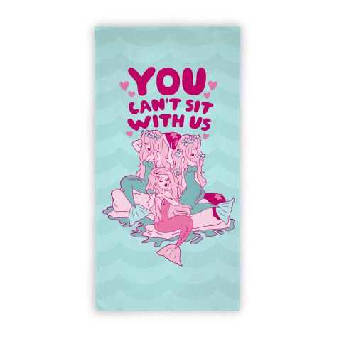 If you don't have a tail and you're not a mermaid. You can't sit with us. Unleash your inner mermaid princess mean girl diva and tell those humans off! Show off all your sassy mermaid glamour with this fetch beach towel