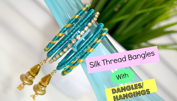 How to : Silk Thread Bangles with Dangles