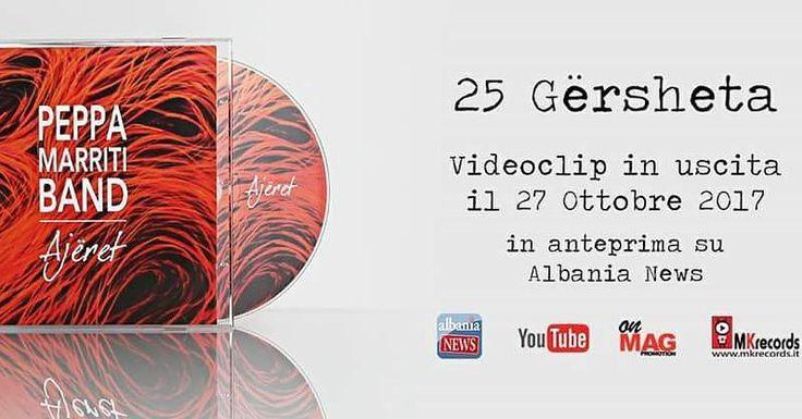 In uscita il 27 Ottobre 2017 il secondo videoclip 25 Gërsheta tratto dallultimo disco Ajëret della Peppa Marriti Band in anteprima su ALBANIA NEWS