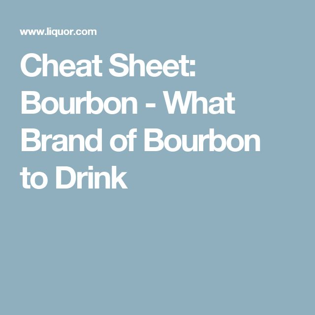 Cheat Sheet: Bourbon - What Brand of Bourbon to Drink