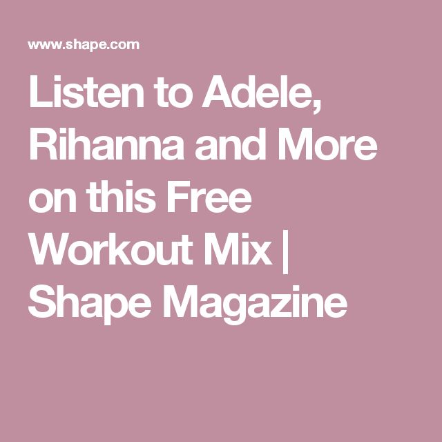 Listen to Adele, Rihanna and More on this Free Workout Mix | Shape Magazine