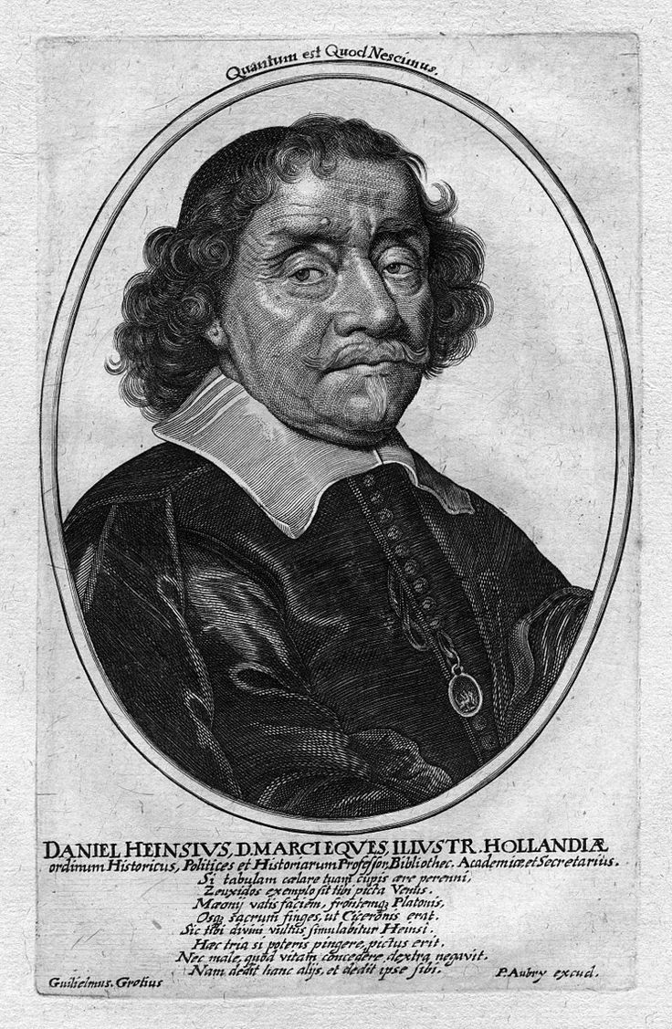 Daniel Heinsius (or Heins) (9 June 1580- 25 Feb.1655) was one of the most famous scholars of the Dutch Renaissance.was born in Ghent. The troubles of the Spanish war drove his parents to settle first at Veere in Zeeland, then to England, next at Rijwijk and lastly at Vlissingen. In 1596,being already remarkable for his attainments, he was sent to the University of Franeker to study law under Henricus Schotanus. In 1598 he settled at Leiden for the nearly sixty remaining years of his life.