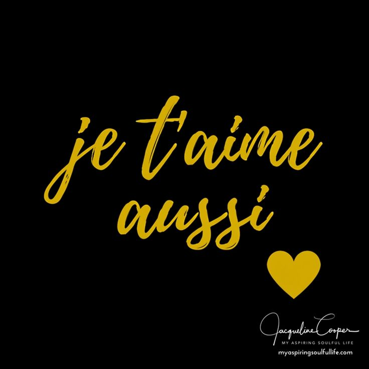 One of my favorites! je t'aime aussi - French for I love you 1,000 times-by Jacqueline Cooper- For more inspirational and mindful quotes, images, short stories and poems, visit myaspiringsoulfullife.com. Just click on the visit link below.