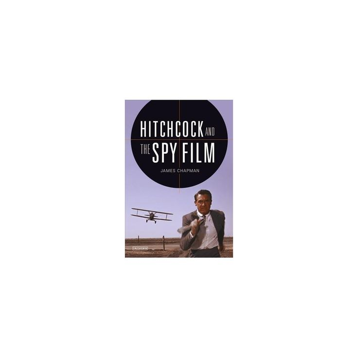 Hitchcock and the Spy Film (Hardcover) (James Chapman)